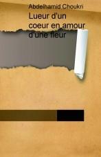 Libro Lueur d'un coeur en amour d'une fleur, autor choukri47