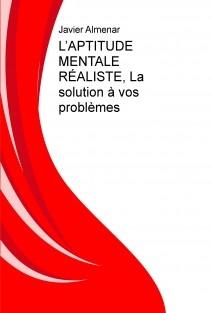 L'APTITUDE MENTALE RÉALISTE, La solution à vos problèmes