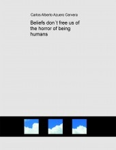 Libro Beliefs don´t free us of the horror of being humans, autor Extcaac777