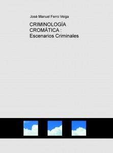 CRIMINOLOGÍA CROMÁTICA : Escenarios Criminales