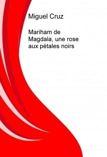 Mariham de Magdala, une rose aux pétales noirs