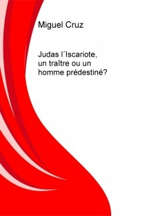 Judas l´Iscariote, un traître ou un homme prédestiné?