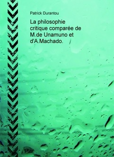 La philosophie critique comparée de M.de Unamuno et d'A.Machado.