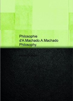 Philosophie d'A.Machado.A.Machado Philosophy.