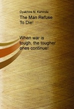 Libro The Man Refuse To Die! When war is tough, the tougher ones continue!, autor Kennyabcd