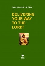 Libro DELIVERING YOUR WAY TO THE LORD!, autor EZEQUIEL CAMILO DA SILVA zequi