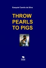 Libro THROW PEARLS TO PIGS, autor EZEQUIEL CAMILO DA SILVA zequi
