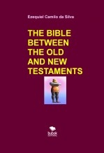 Libro THE BIBLE BETWEEN THE OLD AND NEW TESTAMENTS, autor EZEQUIEL CAMILO DA SILVA zequi