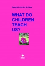 Libro WHAT DO CHILDREN TEACH US?, autor EZEQUIEL CAMILO DA SILVA zequi