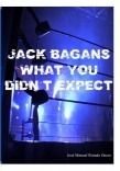 Jack Bagans: What you didn´t expect.