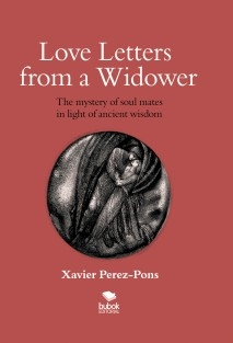 LOVE LETTERS FROM A WIDOWER. THE MYSTERY OF SOUL MATES IN LIGHT OF ANCIENT WISDOM