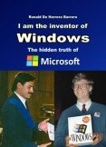 I am the inventor of Windows - The hidden truth of Microsoft