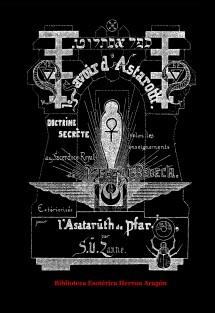 Le Savoir d'Astaroth. Doctrine Secrète selon les enseignements du Sacerdoce Royal de Mélchissedech. Extériorisés pour l'Asatarùth de Pfar-Isis