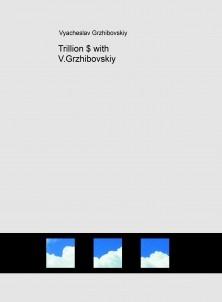 Trillion $ with V.Grzhibovskiy